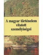 A magyar történelem vitatott személyiségei 2. kötet