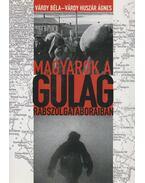 Magyarok a GULAG rabszolgatáboraiban - Várdy Béla, Várdy Huszár Ágnes