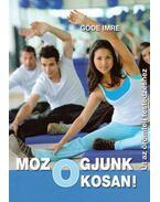Mozogjunk okosan! Út az örömteli testedzéshez
