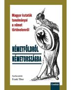 Németföldről Németországba. Magyar kutatók az egyetemes történelemről