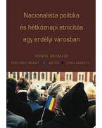 Nacionalista politika és hétköznapi etnicitás egy erdélyi városban
