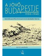 A jövő Budapestje 1930-1960