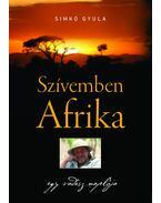 Szívemben Afrika - Egy vadász naplója - Simkó Gyula