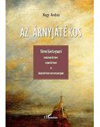 Az árnyjátékos.Sören Kierkegaard irodalomtörténet, eszmetörténet és hatástörténet metszéspontjain