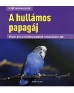 A  HULLÁMOS PAPAGÁJ - HÁZI KEDVENCEINK