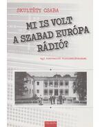 Mi is volt a Szabad Európa Rádió? (Dedikált)
