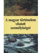 A magyar történelem vitatott személyiségei 4. kötet