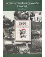 1956 - Ami a történelemkönyvekből kimaradt (dedikált)