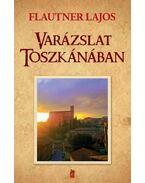 Varázslat Toszkánában - Flautner Lajos
