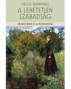 A lehetetlen szabadság - Henrik Ibsen és a modernitás