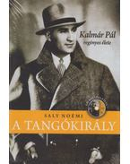 A tangókirály - Kalmár Pál regényes élete - CD-melléklettel