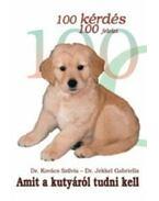 100 kérdés, 100 felelet amit a kutyáról tudni kell