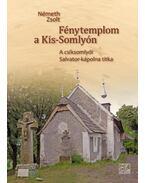 Fénytemplom a Kis-Somlyón ( A csíksomlyói Salvator-kápolna titka)