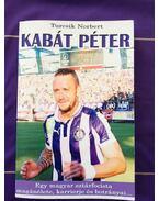 Kabát Péter - Egy magyar sztár focista magánélete, karrierje és botrányai...
