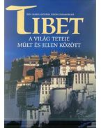 Tibet - A világ teteje múlt és jelen között