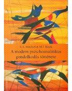 A MODERN PSZICHOANALITIKUS GONDOLKODÁS TÖRTÉNETE - MITCHELL, S.A., BLACK, M.J.