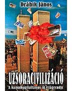 Uzsoracivilizáció I.kötet - A kamatkapitalizmus új világrendje