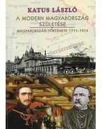 A modern Magyarország születése. Magyarország története 1711-1914