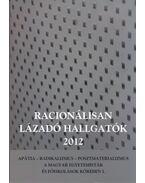 Szabó Andrea (szerk.): Racionálisan lázadó hallgatók 2012 - Apátia - Radikalizmus - Posztmaterializmus a magyar egyetemisták és főiskolások körében I.