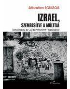 Izrael, szembesítve a múlttal - Tanulmány az ,,új történelem