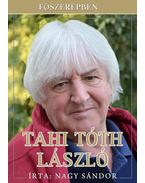FŐSZEREPBEN TAHI TÓTH LÁSZLÓ
