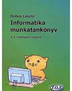 Informatika munkatankönyv a 3.évfolyam részére - Dobos László