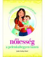 Nőiesség a pelenkahegyen innen Önfejlesztő kézikönyv anyukáknak