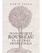 Jean-Jacques Rousseau és az írás problémája