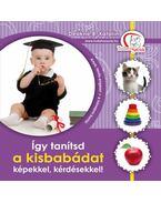 Így tanítsd a kisbabádat képekkel, kérdésekkel!