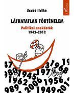 Láthatatlan történelem. Politikai anekdoták 1942-2012