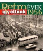 RETROÉVEK 1956 - ÍGY ÉLTÜNK