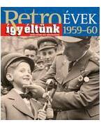 RETROÉVEK 1959-60 - ÍGY ÉLTÜNK