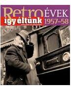 RETROÉVEK 1957-58 - ÍGY ÉLTÜNK