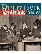 RETROÉVEK 1964-65 - ÍGY ÉLTÜNK