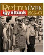 RETROÉVEK1966-67 ÍGY ÉLTÜNK