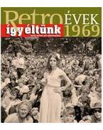 RETROÉVEK 1969 - ÍGY ÉLTÜNK