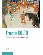 Françoise Dolto: Amikor a gyermek megjelenik