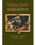 Váncsa István szakácskönyve: Ezeregy+ recept - bővített kiadás