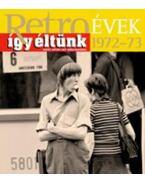 Retroévek 1972-73 - Így éltünk