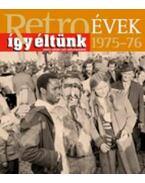 Retroévek 1975-76 - Így éltünk