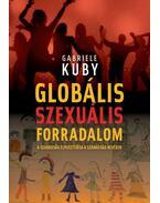 Globális szexuális forradalom - A szabadság elpusztítása a szabadság nevében