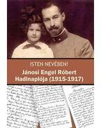 Isten nevében! Jánosi Engel Róbert Hadinaplója (1915-1917)