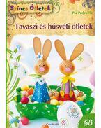 Tavaszi és húsvéti ötletek