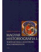 MAGYAR HISTORIOGRÁFIA I. * TÖRTÉNETÍRÁS A KÖZÉPKORI MAGYARORSZÁGON