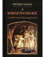 A kereszténységről - Az örökérvényű bölcsesség fényében