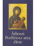 Áthoszi Porfíriosz atya élete