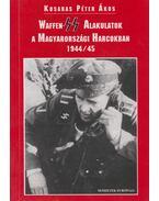 Waffen-SS alakulatok a magyarországi harcokban 1944/45