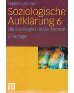 Soziologische Aufklärung 6 - Die Soziologie und der Mensch