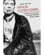 Repülök a gyógyszerrel - A kábítószerezés története a szocialista időszakban Magyarországon