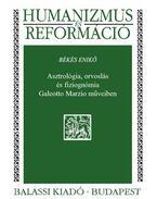 Asztrológia, orvoslás és fiziognómia Galeotto Marzio műveiben
